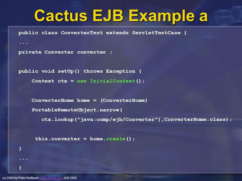 (c) 2002 by Peter Roßbach pr@webapp.de – JAX 2002pr@webapp.de Cactus EJB Example a public class ConverterTest extends ServletTestCase {... private Con