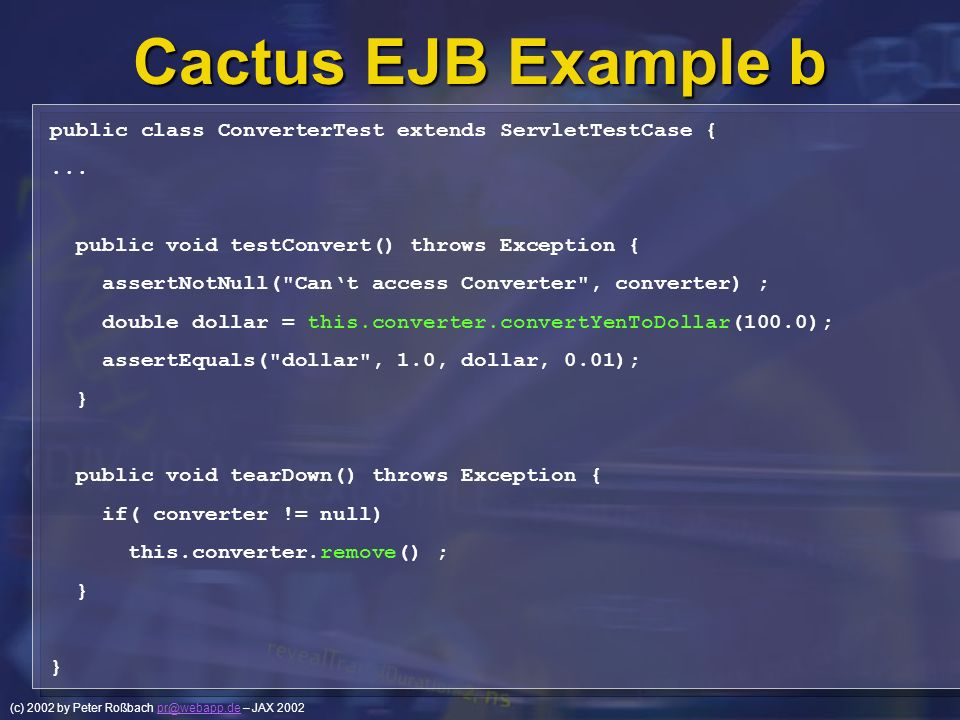 (c) 2002 by Peter Roßbach pr@webapp.de – JAX 2002pr@webapp.de Cactus EJB Example b public class ConverterTest extends ServletTestCase {... public void