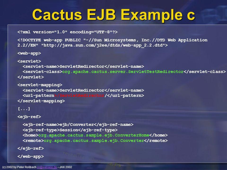 (c) 2002 by Peter Roßbach pr@webapp.de – JAX 2002pr@webapp.de Cactus EJB Example c ServletRedirector org.apache.cactus.server.ServletTestRedirector Se