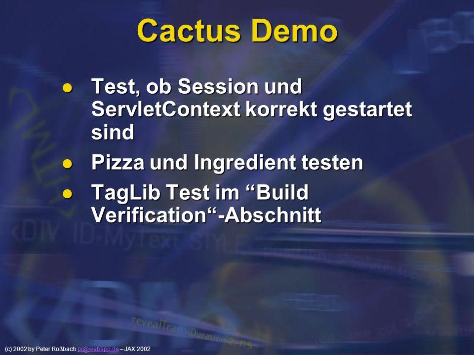 (c) 2002 by Peter Roßbach pr@webapp.de – JAX 2002pr@webapp.de Cactus Demo Test, ob Session und ServletContext korrekt gestartet sind Test, ob Session