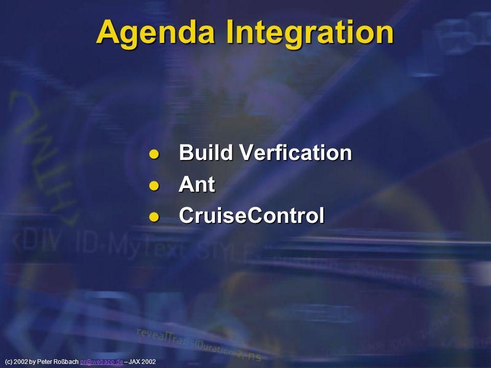 (c) 2002 by Peter Roßbach pr@webapp.de – JAX 2002pr@webapp.de Agenda Integration Build Verfication Build Verfication Ant Ant CruiseControl CruiseContr