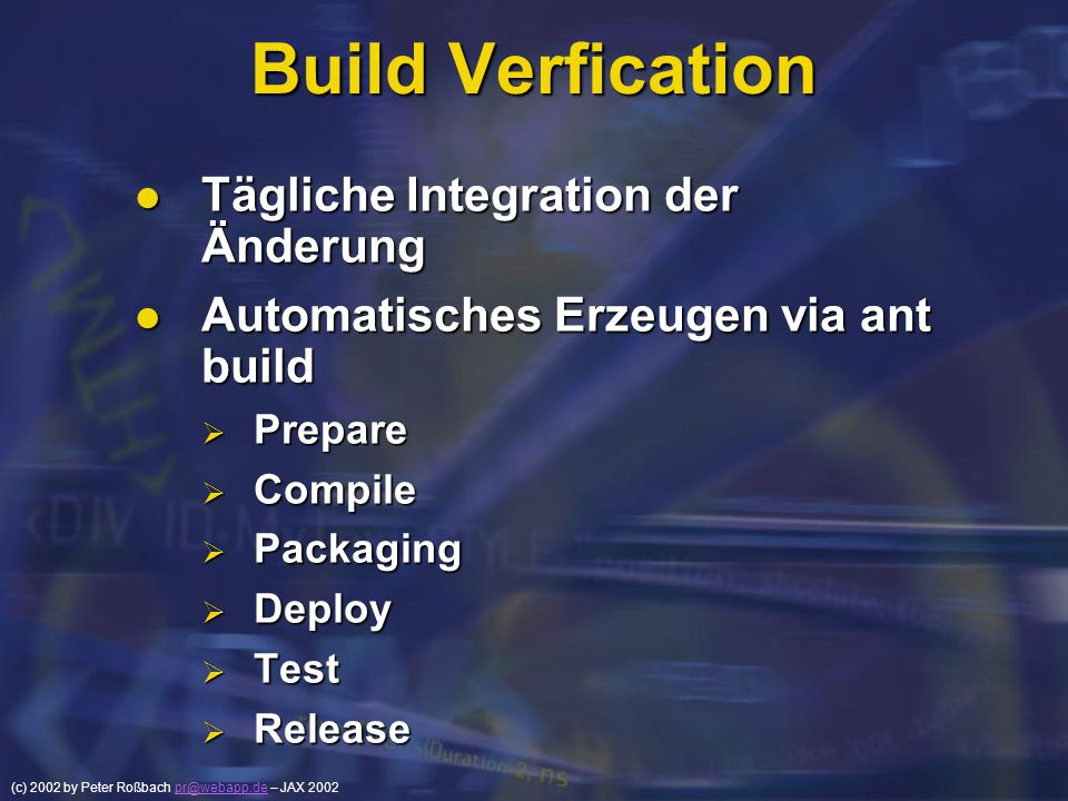 (c) 2002 by Peter Roßbach pr@webapp.de – JAX 2002pr@webapp.de Build Verfication Tägliche Integration der Änderung Tägliche Integration der Änderung Au