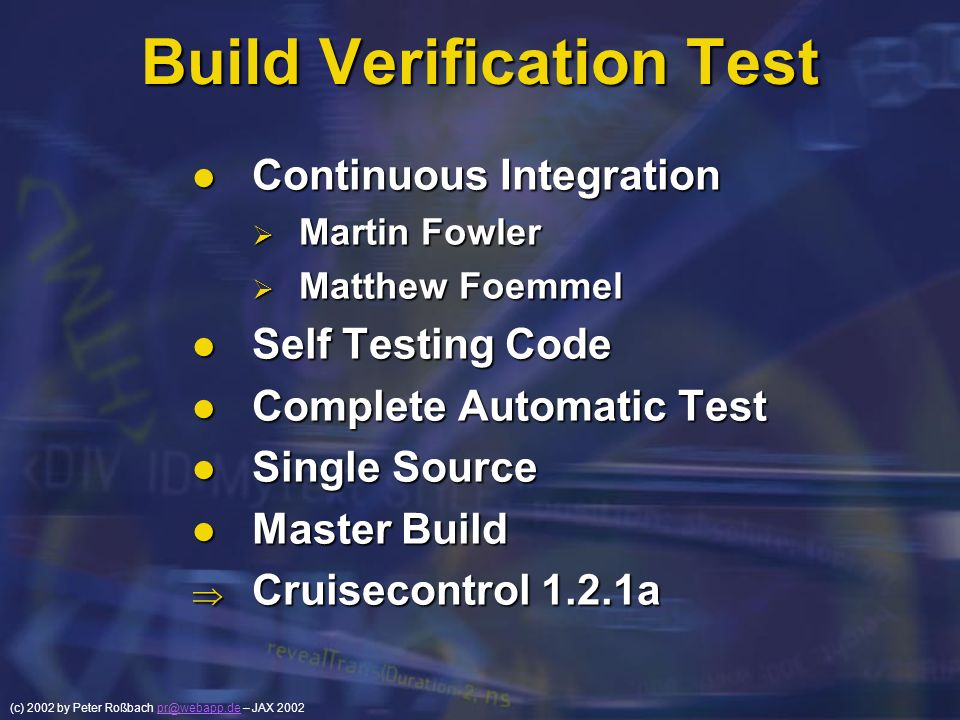 (c) 2002 by Peter Roßbach pr@webapp.de – JAX 2002pr@webapp.de Build Verification Test Continuous Integration Continuous Integration Martin Fowler Mart