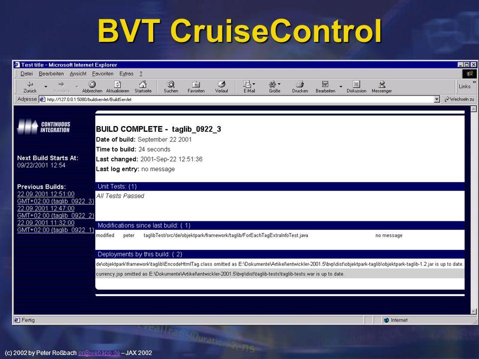 (c) 2002 by Peter Roßbach pr@webapp.de – JAX 2002pr@webapp.de BVT CruiseControl