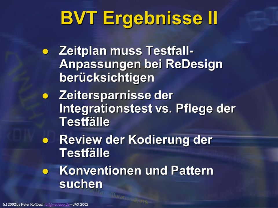 (c) 2002 by Peter Roßbach pr@webapp.de – JAX 2002pr@webapp.de BVT Ergebnisse II Zeitplan muss Testfall- Anpassungen bei ReDesign berücksichtigen Zeitp