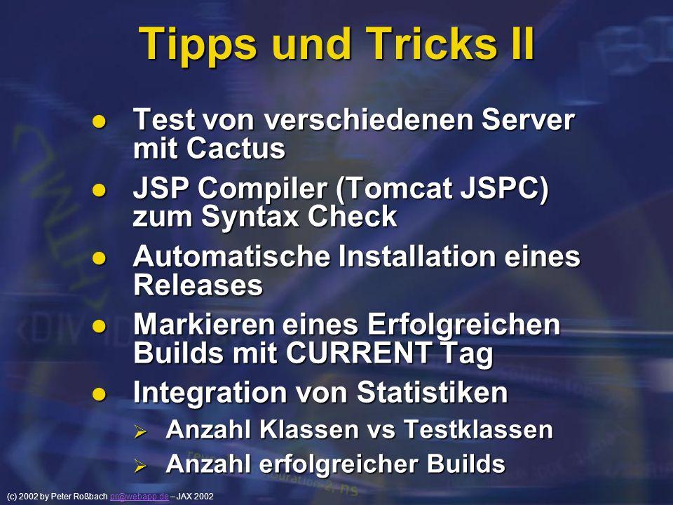 (c) 2002 by Peter Roßbach pr@webapp.de – JAX 2002pr@webapp.de Tipps und Tricks II Test von verschiedenen Server mit Cactus Test von verschiedenen Serv