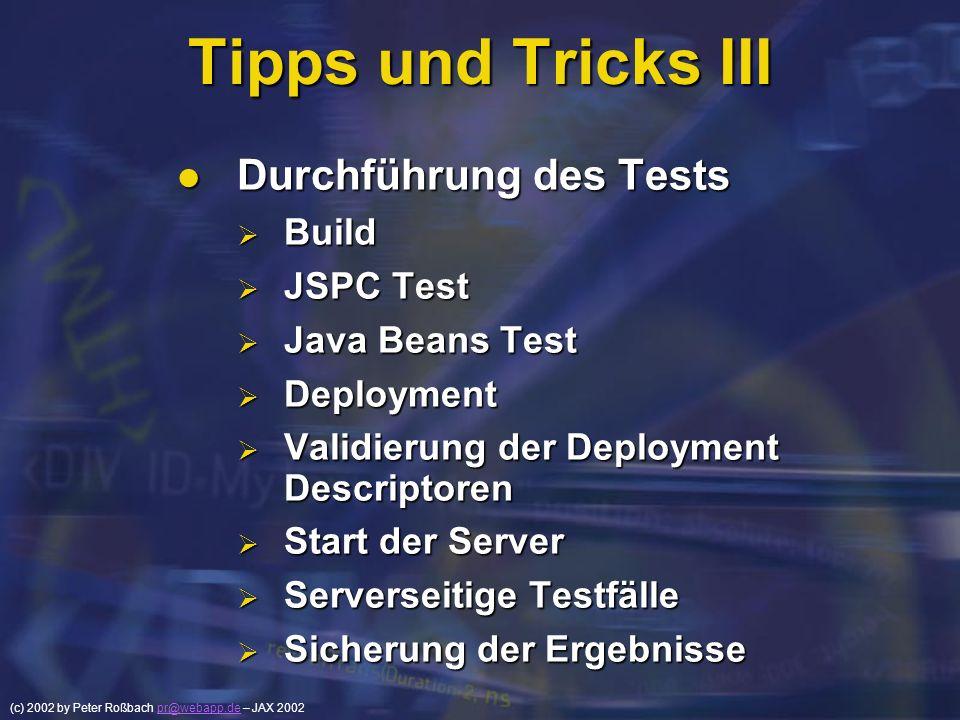 (c) 2002 by Peter Roßbach pr@webapp.de – JAX 2002pr@webapp.de Tipps und Tricks III Durchführung des Tests Durchführung des Tests Build Build JSPC Test