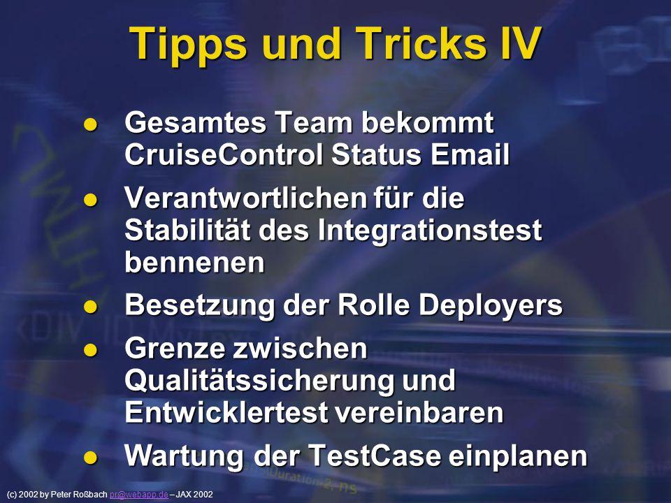 (c) 2002 by Peter Roßbach pr@webapp.de – JAX 2002pr@webapp.de Tipps und Tricks IV Gesamtes Team bekommt CruiseControl Status Email Gesamtes Team bekom