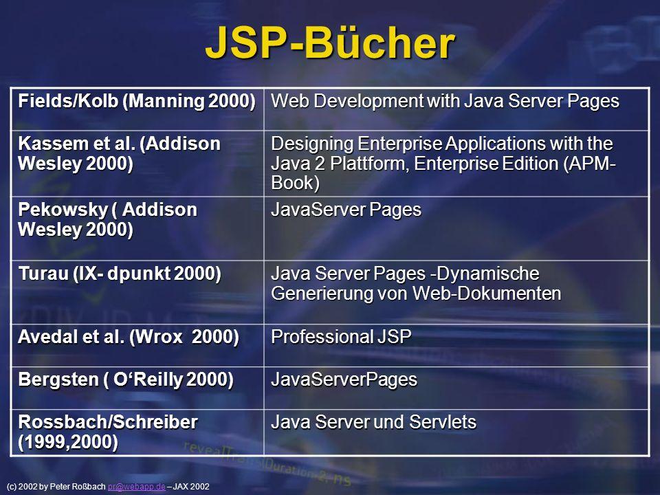 (c) 2002 by Peter Roßbach pr@webapp.de – JAX 2002pr@webapp.de JSP-Bücher Fields/Kolb (Manning 2000) Web Development with Java Server Pages Kassem et a