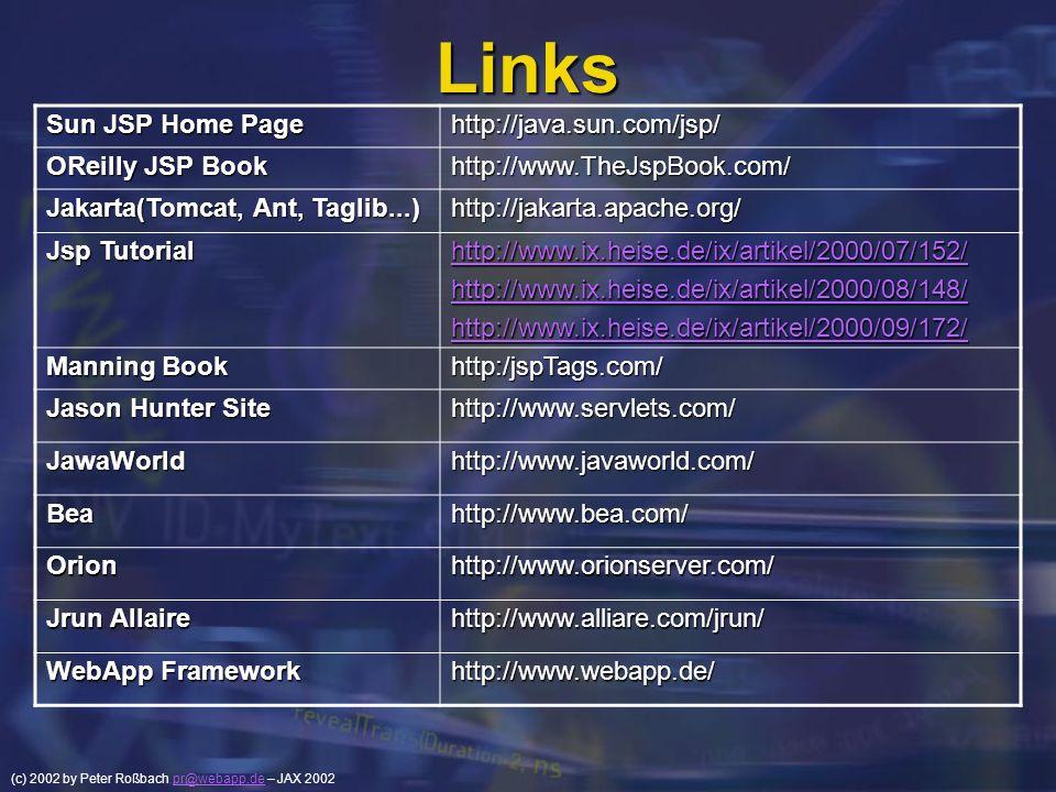 (c) 2002 by Peter Roßbach pr@webapp.de – JAX 2002pr@webapp.de Links Sun JSP Home Page http://java.sun.com/jsp/ OReilly JSP Book http://www.TheJspBook.