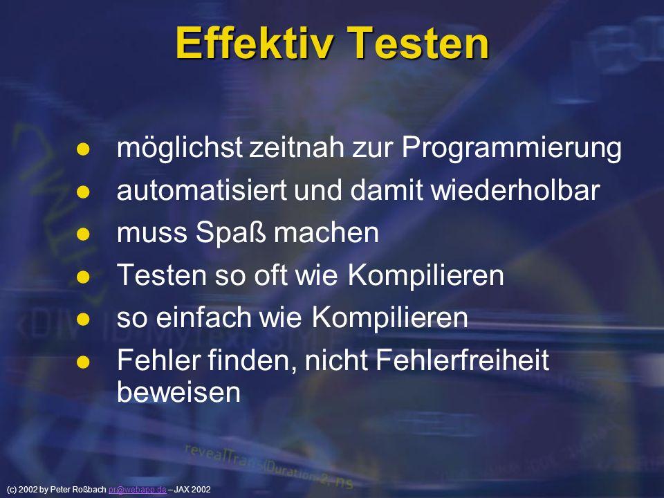 (c) 2002 by Peter Roßbach pr@webapp.de – JAX 2002pr@webapp.de Effektiv Testen möglichst zeitnah zur Programmierung automatisiert und damit wiederholba