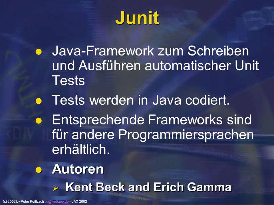 (c) 2002 by Peter Roßbach pr@webapp.de – JAX 2002pr@webapp.de Build Verification Test Continuous Integration Continuous Integration Martin Fowler Martin Fowler Matthew Foemmel Matthew Foemmel Self Testing Code Self Testing Code Complete Automatic Test Complete Automatic Test Single Source Single Source Master Build Master Build Cruisecontrol 1.2.1a Cruisecontrol 1.2.1a