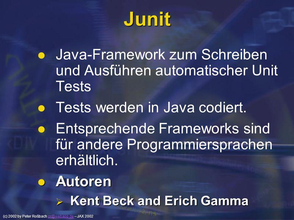 (c) 2002 by Peter Roßbach pr@webapp.de – JAX 2002pr@webapp.de Junit Java-Framework zum Schreiben und Ausführen automatischer Unit Tests Tests werden i
