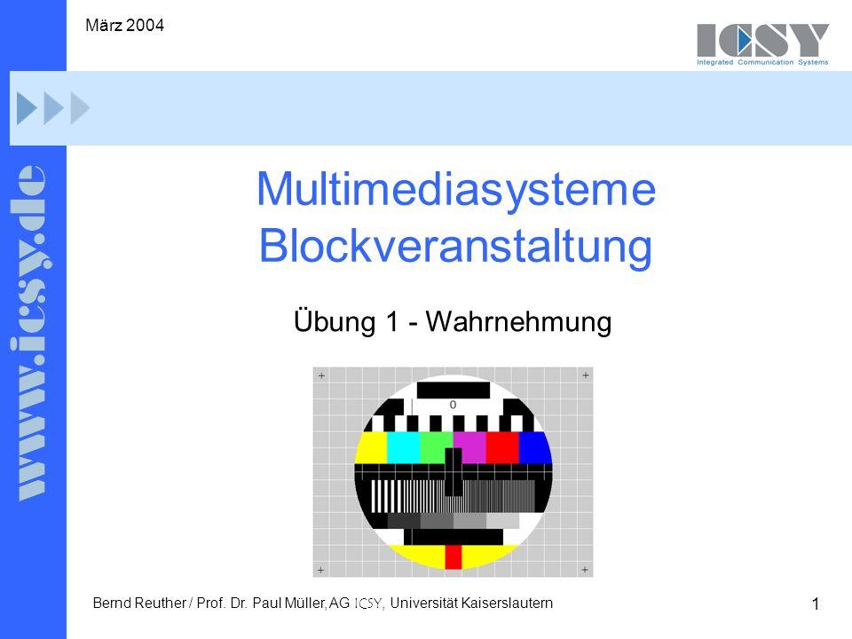 1 März 2004 Bernd Reuther / Prof. Dr. Paul Müller, AG ICSY, Universität Kaiserslautern Multimediasysteme Blockveranstaltung Übung 1 - Wahrnehmung