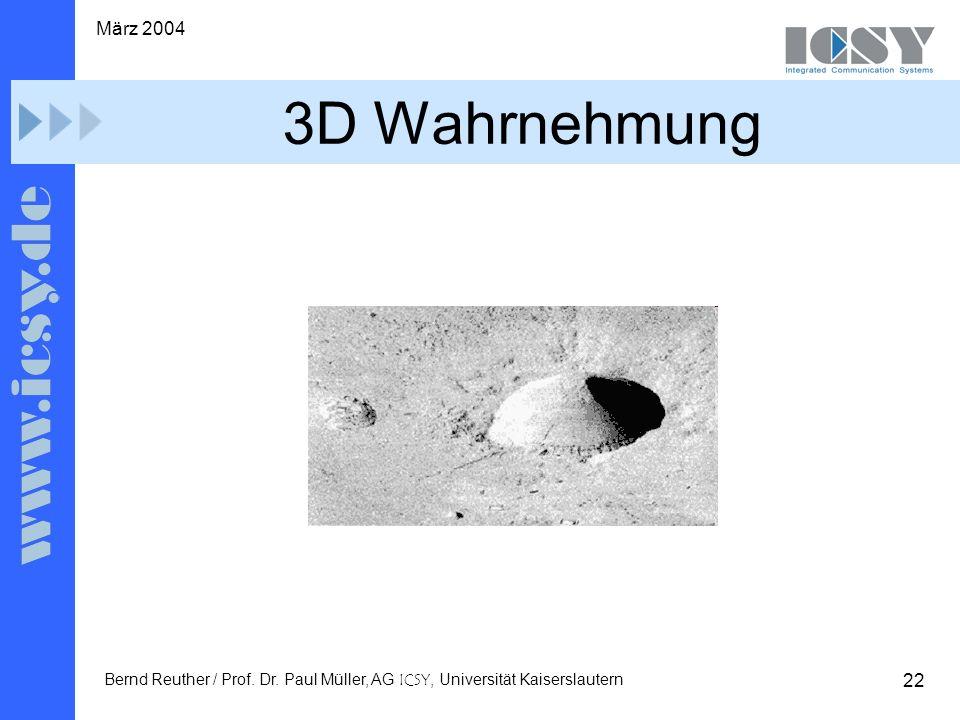 22 März 2004 Bernd Reuther / Prof. Dr. Paul Müller, AG ICSY, Universität Kaiserslautern 3D Wahrnehmung