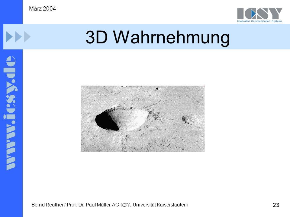 23 März 2004 Bernd Reuther / Prof. Dr. Paul Müller, AG ICSY, Universität Kaiserslautern 3D Wahrnehmung