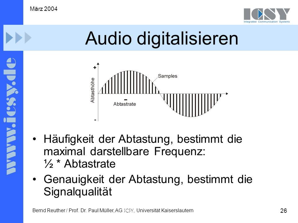26 März 2004 Bernd Reuther / Prof. Dr. Paul Müller, AG ICSY, Universität Kaiserslautern Audio digitalisieren Häufigkeit der Abtastung, bestimmt die ma