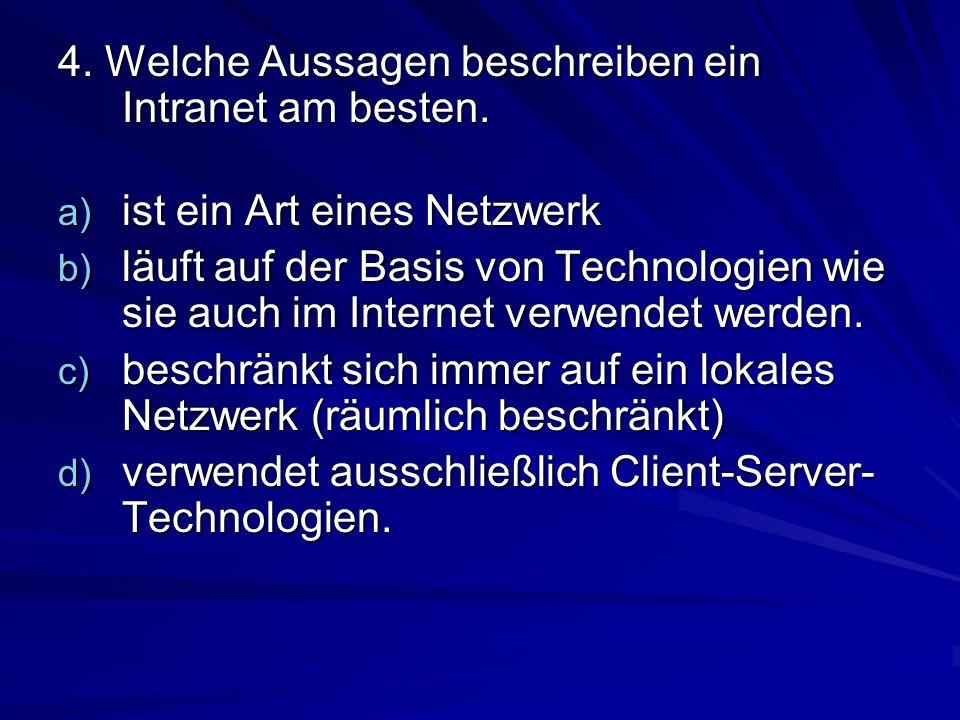 4. Welche Aussagen beschreiben ein Intranet am besten. a) ist ein Art eines Netzwerk b) läuft auf der Basis von Technologien wie sie auch im Internet