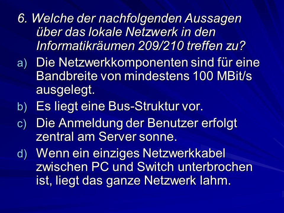 6. Welche der nachfolgenden Aussagen über das lokale Netzwerk in den Informatikräumen 209/210 treffen zu? a) Die Netzwerkkomponenten sind für eine Ban