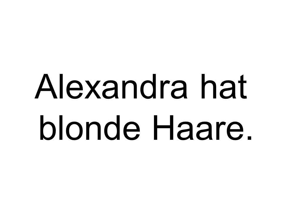 Alexandra hat blonde Haare.
