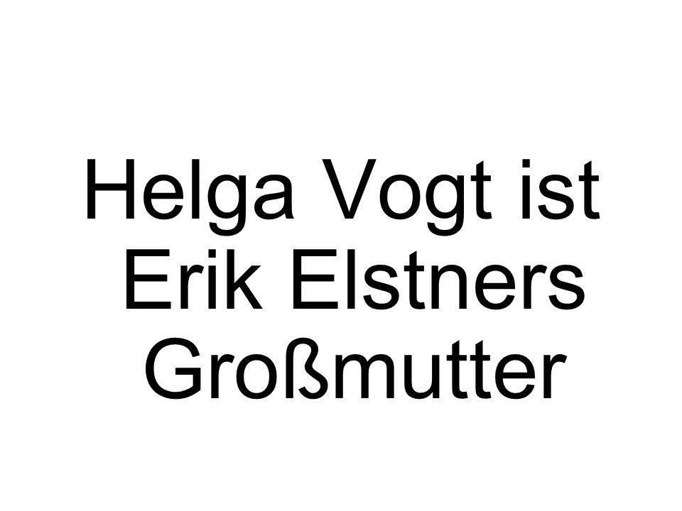 Helga Vogt ist Erik Elstners Großmutter