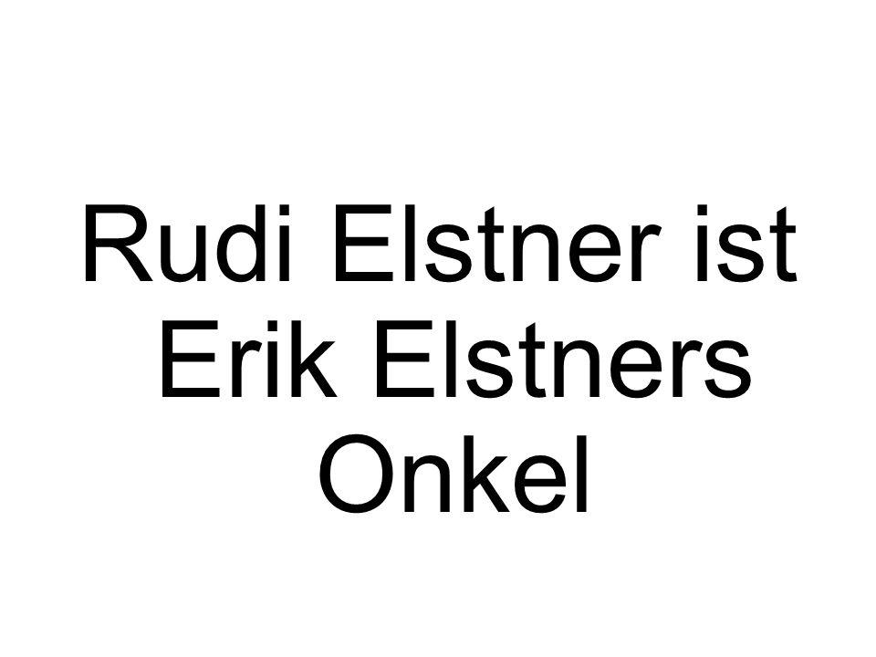 Rudi Elstner ist Erik Elstners Onkel