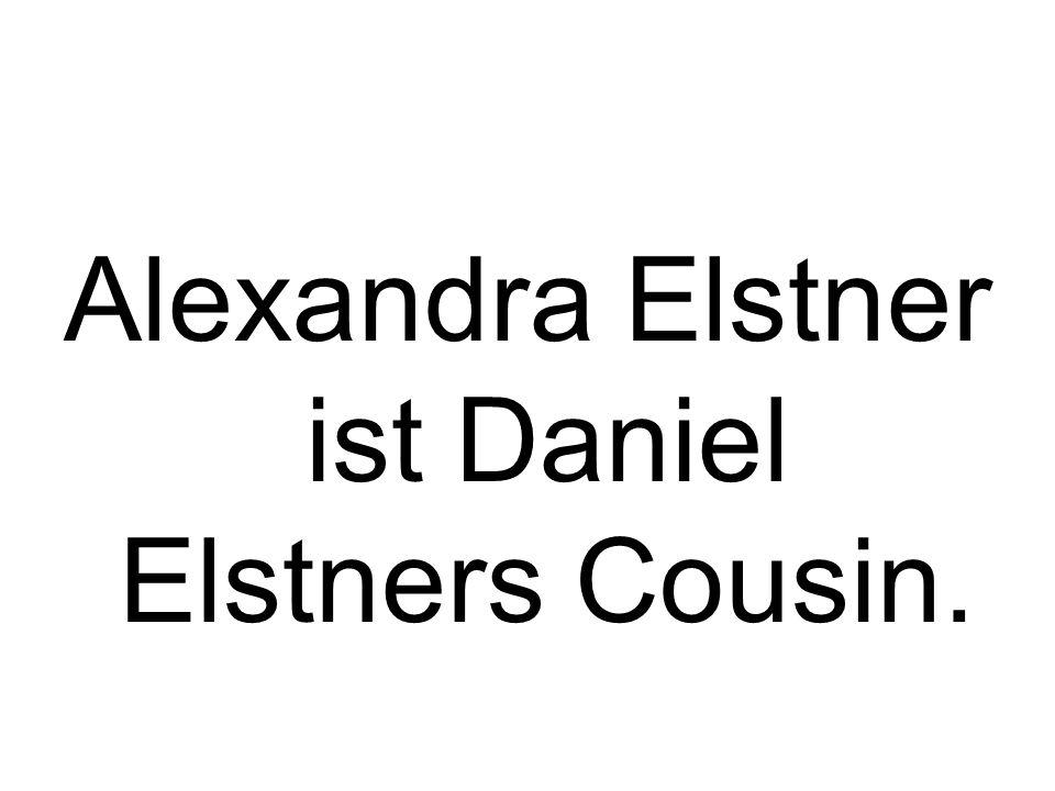 Alexandra Elstner ist Daniel Elstners Cousin.
