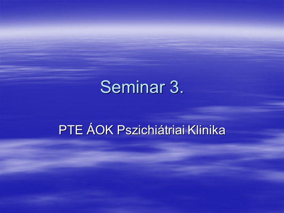 Seminar 3. PTE ÁOK Pszichiátriai Klinika