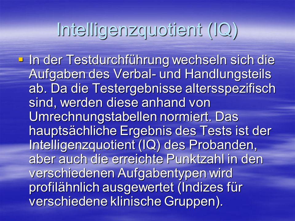 Intelligenzquotient (IQ) In der Testdurchführung wechseln sich die Aufgaben des Verbal- und Handlungsteils ab. Da die Testergebnisse altersspezifisch