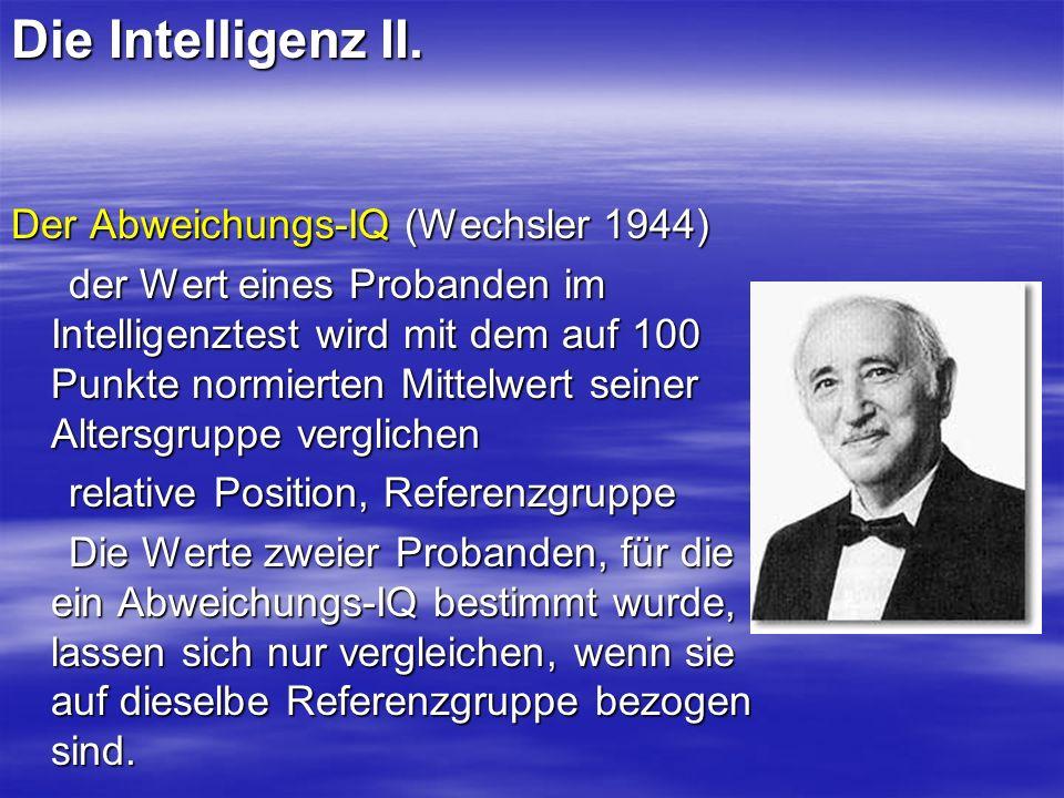 Die Intelligenz II. Der Abweichungs-IQ (Wechsler 1944) der Wert eines Probanden im Intelligenztest wird mit dem auf 100 Punkte normierten Mittelwert s