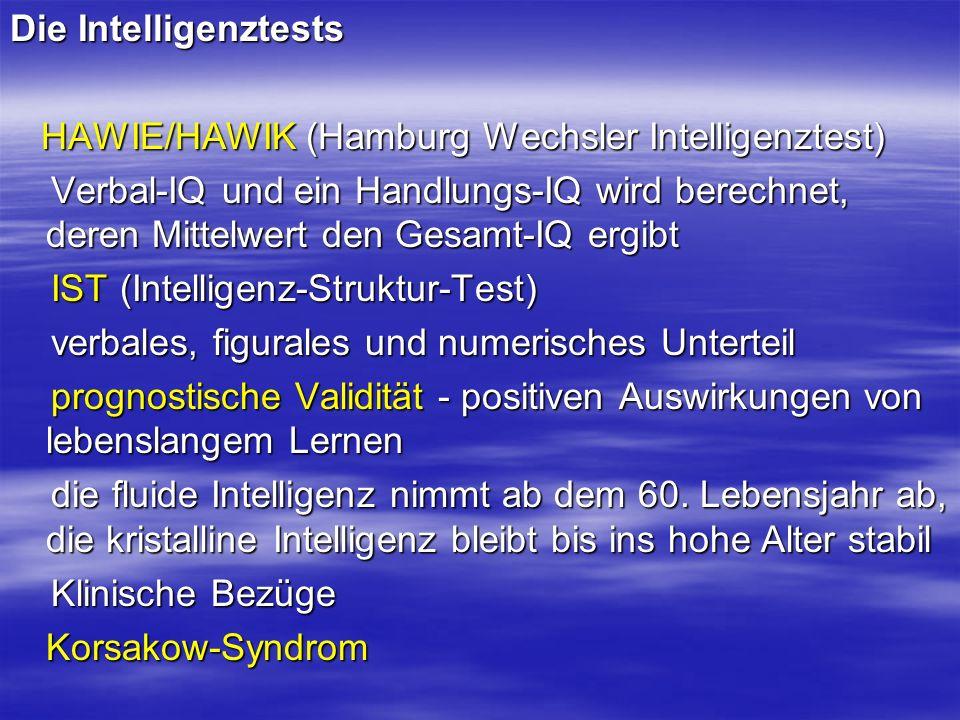 Die Intelligenztests HAWIE/HAWIK (Hamburg Wechsler Intelligenztest) HAWIE/HAWIK (Hamburg Wechsler Intelligenztest) Verbal-IQ und ein Handlungs-IQ wird