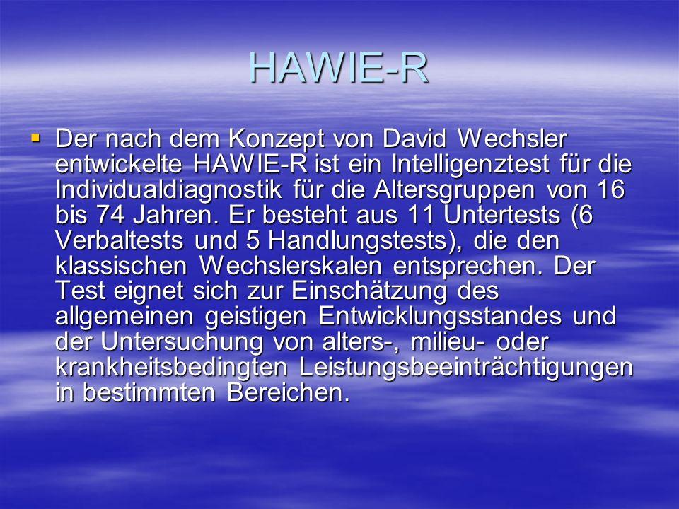 HAWIE-R Der nach dem Konzept von David Wechsler entwickelte HAWIE-R ist ein Intelligenztest für die Individualdiagnostik für die Altersgruppen von 16