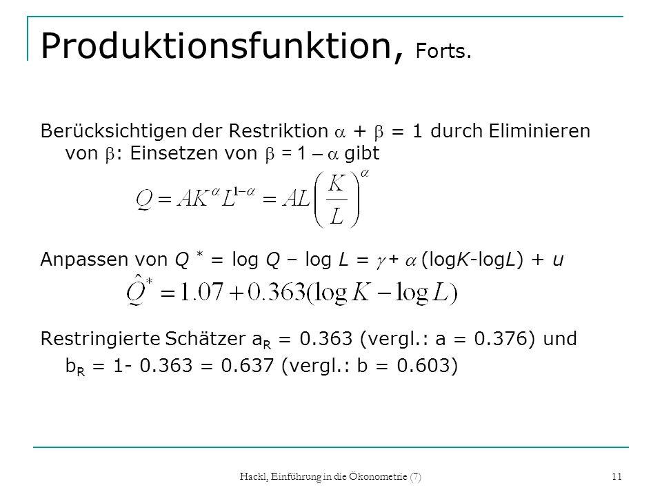 Hackl, Einführung in die Ökonometrie (7) 11 Produktionsfunktion, Forts. Berücksichtigen der Restriktion + = 1 durch Eliminieren von : Einsetzen von =