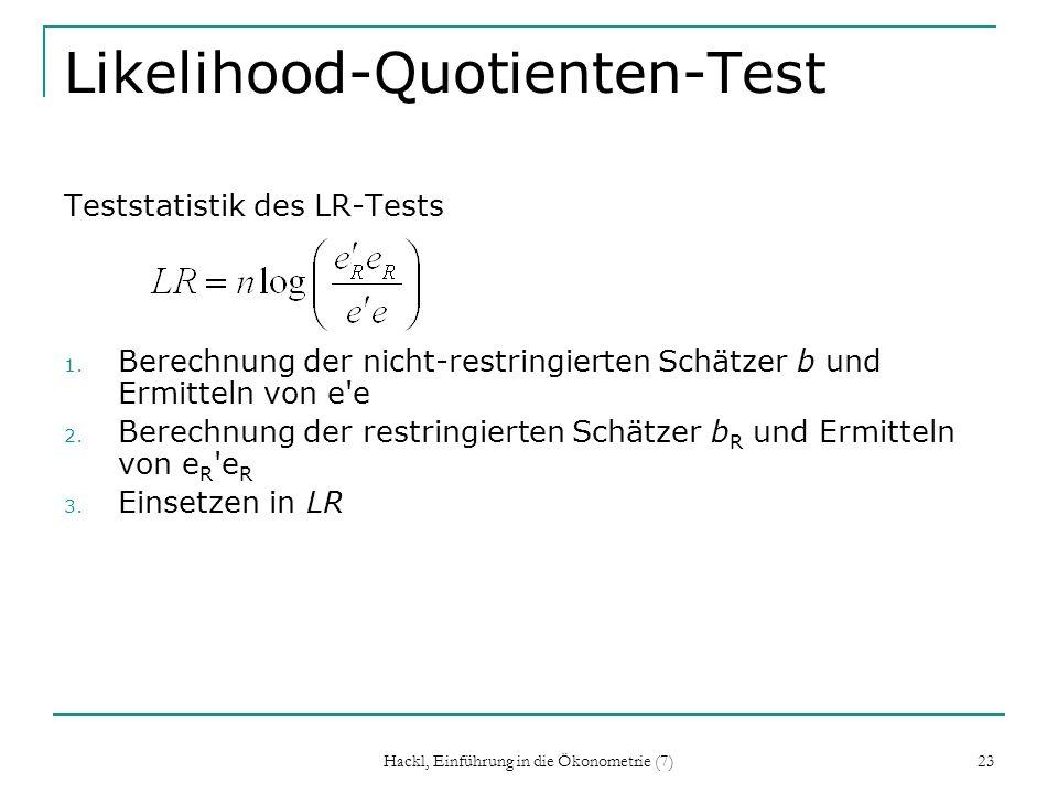 Hackl, Einführung in die Ökonometrie (7) 23 Likelihood-Quotienten-Test Teststatistik des LR-Tests 1. Berechnung der nicht-restringierten Schätzer b un