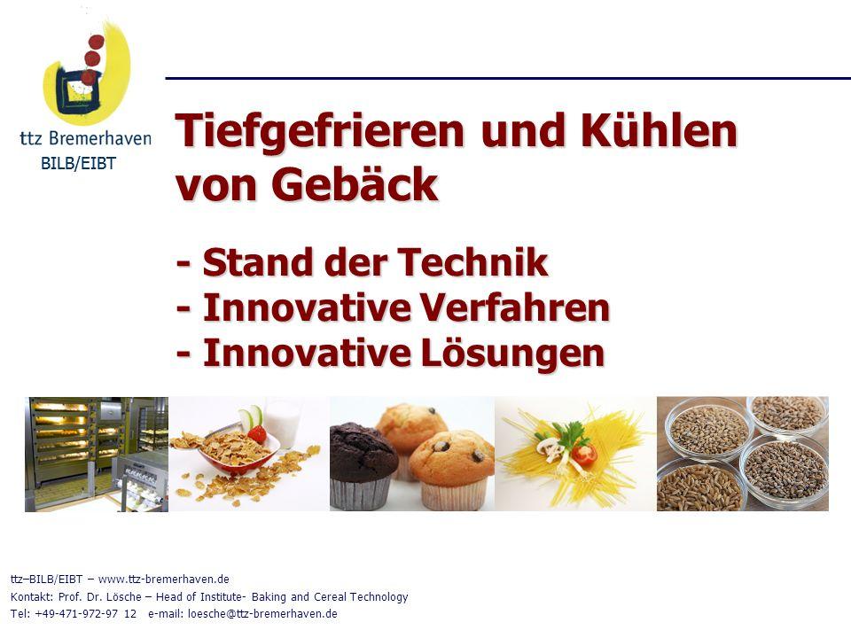 BILB/EIBT Tiefgefrieren und Kühlen von Gebäck - Stand der Technik - Innovative Verfahren - Innovative Lösungen BILB/EIBT ttz–BILB/EIBT – www.ttz-breme