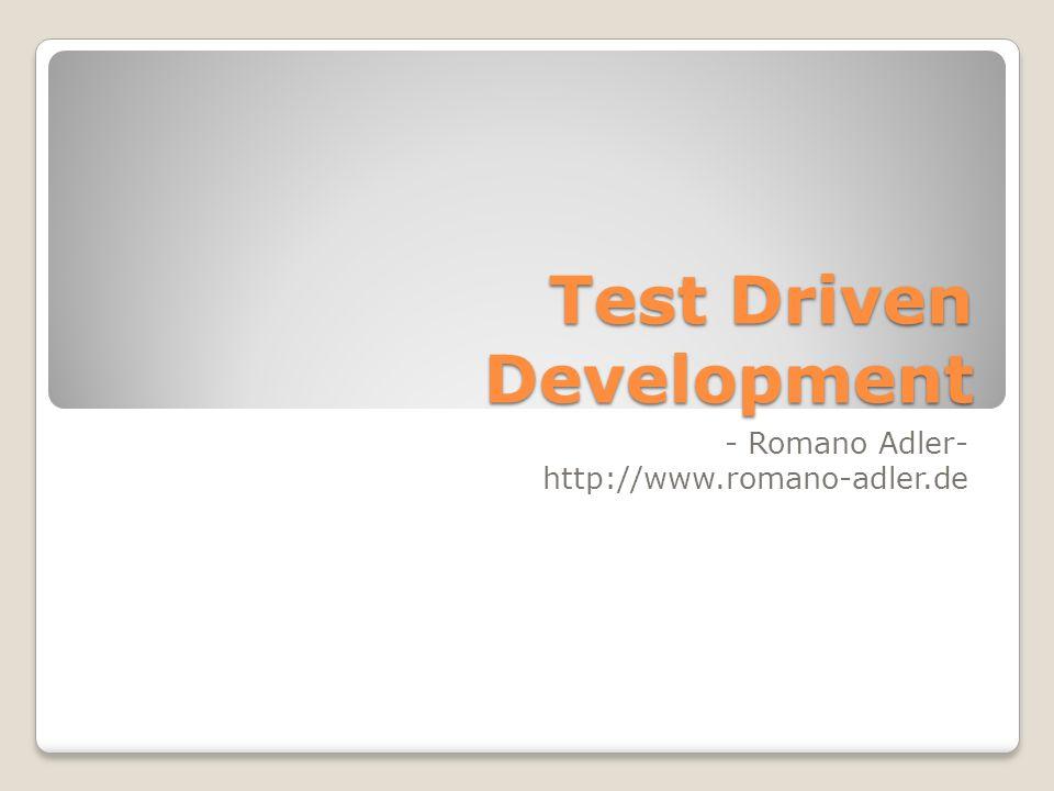 Test Driven Development - Romano Adler- http://www.romano-adler.de
