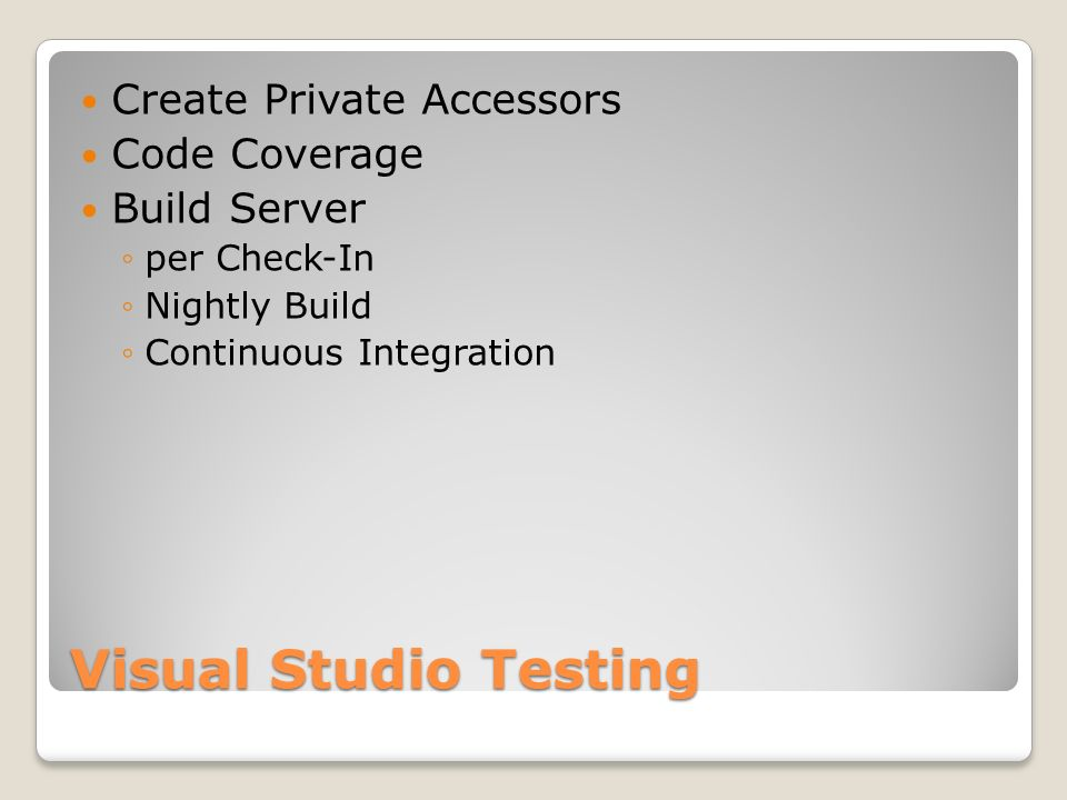 Visual Studio Testing Create Private Accessors Code Coverage Build Server per Check-In Nightly Build Continuous Integration