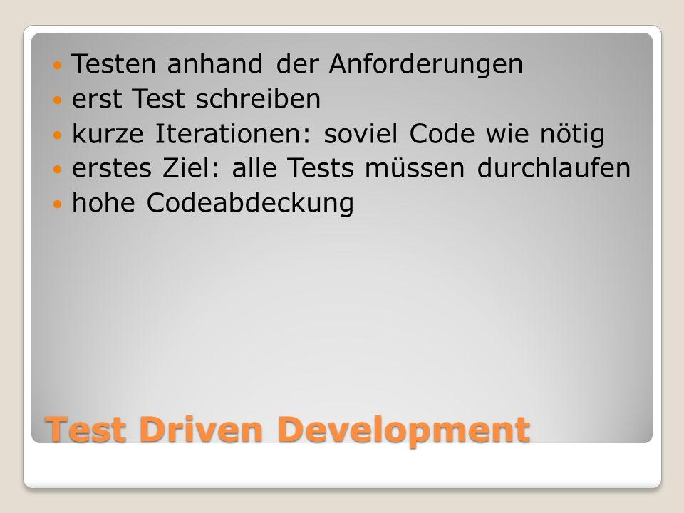 Test Driven Development Testen anhand der Anforderungen erst Test schreiben kurze Iterationen: soviel Code wie nötig erstes Ziel: alle Tests müssen durchlaufen hohe Codeabdeckung