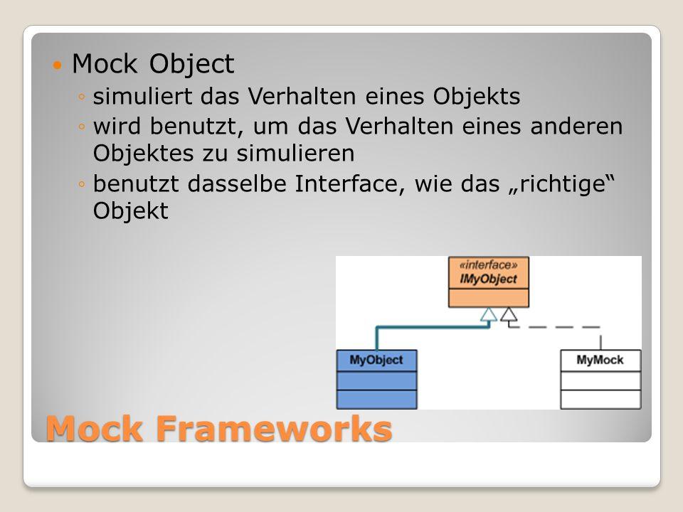 Mock Object simuliert das Verhalten eines Objekts wird benutzt, um das Verhalten eines anderen Objektes zu simulieren benutzt dasselbe Interface, wie das richtige Objekt
