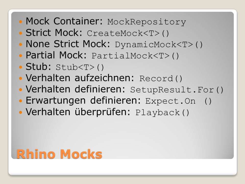 Rhino Mocks Mock Container: MockRepository Strict Mock: CreateMock () None Strict Mock: DynamicMock () Partial Mock: PartialMock () Stub: Stub () Verh