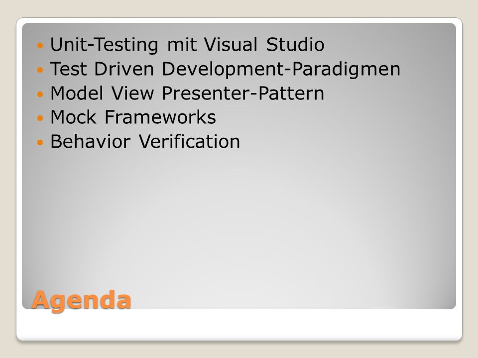 Agenda Unit-Testing mit Visual Studio Test Driven Development-Paradigmen Model View Presenter-Pattern Mock Frameworks Behavior Verification
