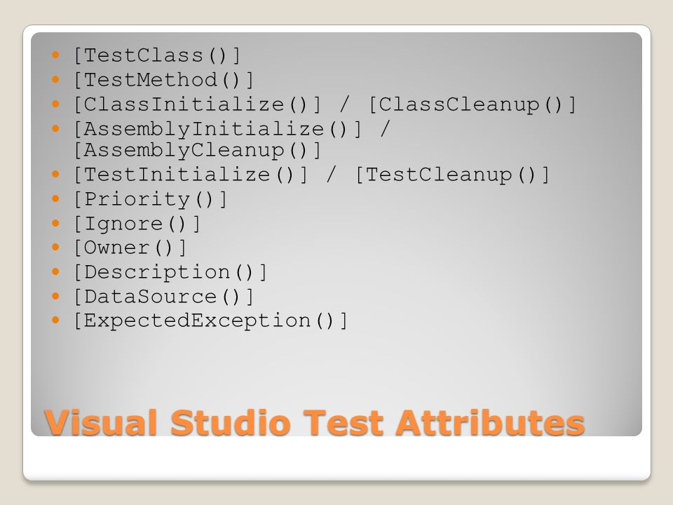 Visual Studio Test Attributes [TestClass()] [TestMethod()] [ClassInitialize()] / [ClassCleanup()] [AssemblyInitialize()] / [AssemblyCleanup()] [TestIn