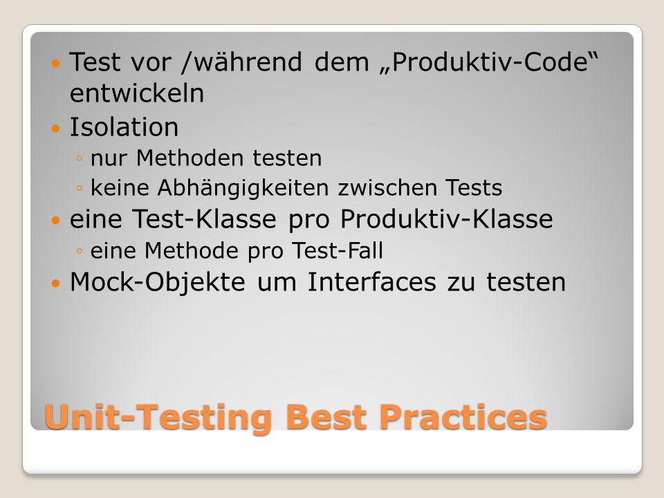 Unit-Testing Best Practices Test vor /während dem Produktiv-Code entwickeln Isolation nur Methoden testen keine Abhängigkeiten zwischen Tests eine Test-Klasse pro Produktiv-Klasse eine Methode pro Test-Fall Mock-Objekte um Interfaces zu testen