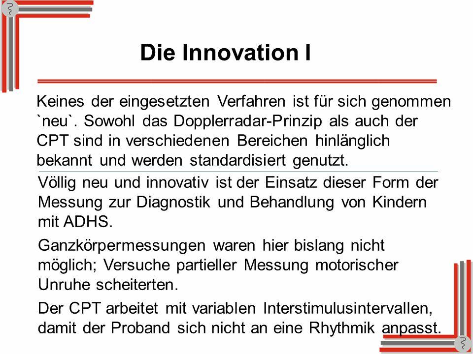 Die Innovation I Keines der eingesetzten Verfahren ist für sich genommen `neu`. Sowohl das Dopplerradar-Prinzip als auch der CPT sind in verschiedenen