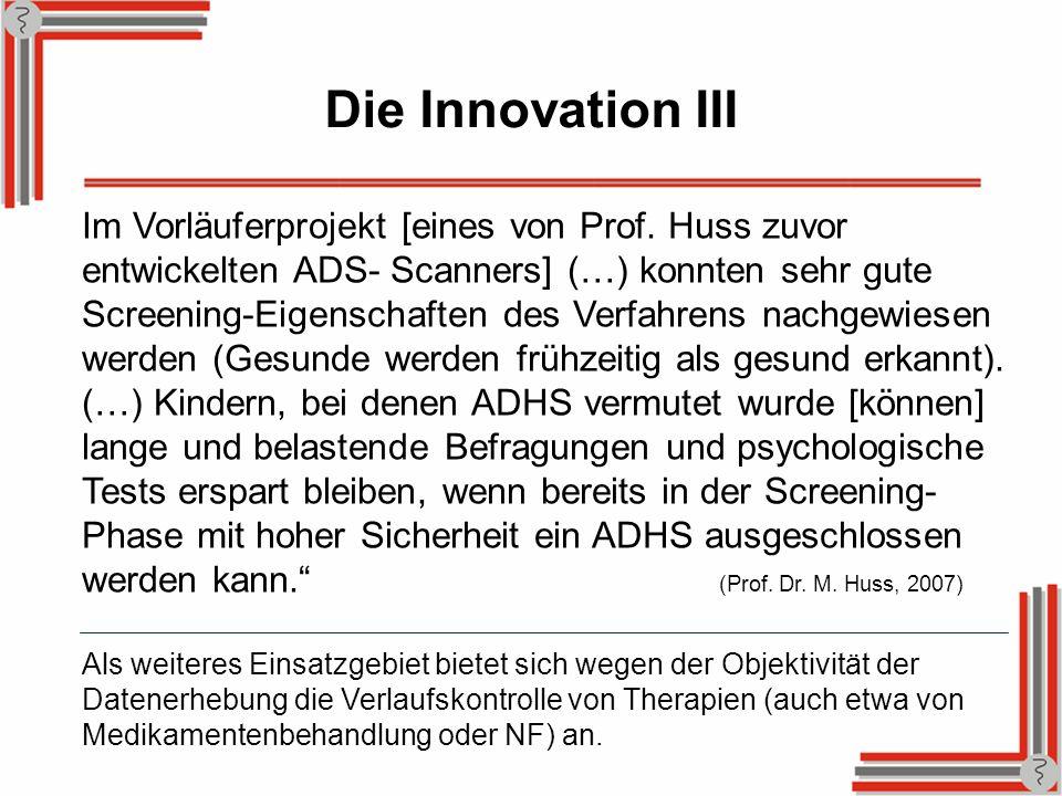 Im Vorläuferprojekt [eines von Prof. Huss zuvor entwickelten ADS- Scanners] (…) konnten sehr gute Screening-Eigenschaften des Verfahrens nachgewiesen