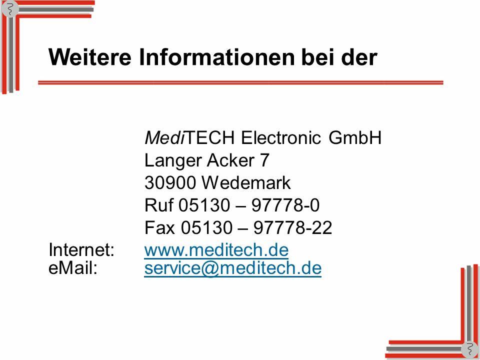 Weitere Informationen bei der MediTECH Electronic GmbH Langer Acker 7 30900 Wedemark Ruf 05130 – 97778-0 Fax 05130 – 97778-22 Internet:www.meditech.de
