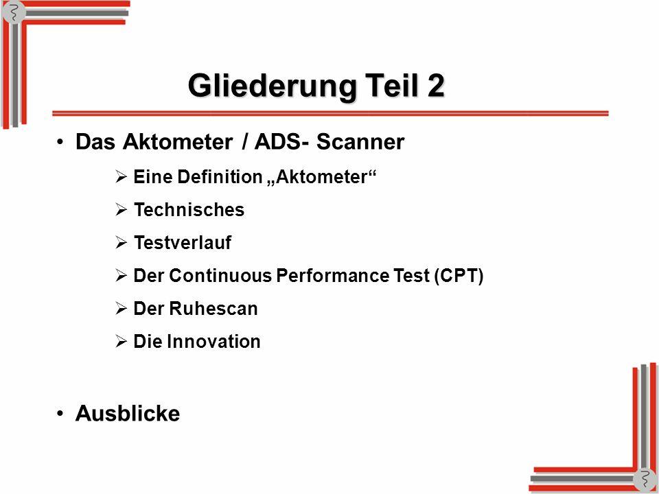 Gliederung Teil 2 Das Aktometer / ADS- Scanner Eine Definition Aktometer Technisches Testverlauf Der Continuous Performance Test (CPT) Der Ruhescan Di