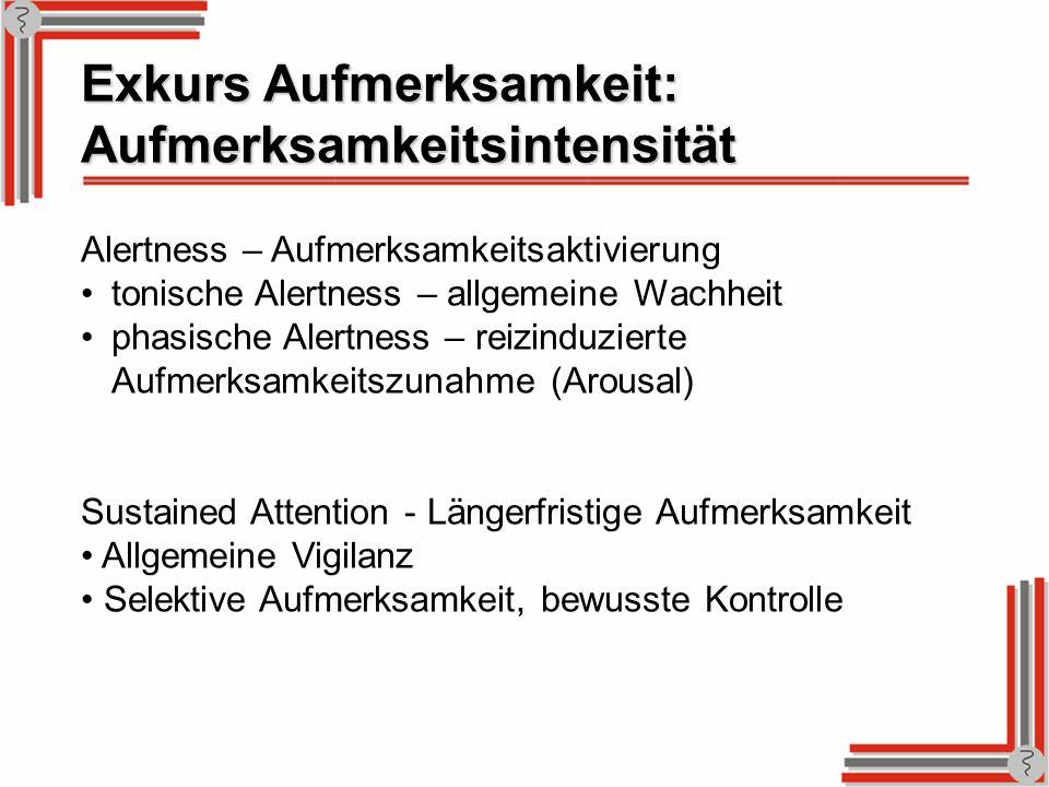 Exkurs Aufmerksamkeit: Aufmerksamkeitsintensität Alertness – Aufmerksamkeitsaktivierung tonische Alertness – allgemeine Wachheit phasische Alertness –