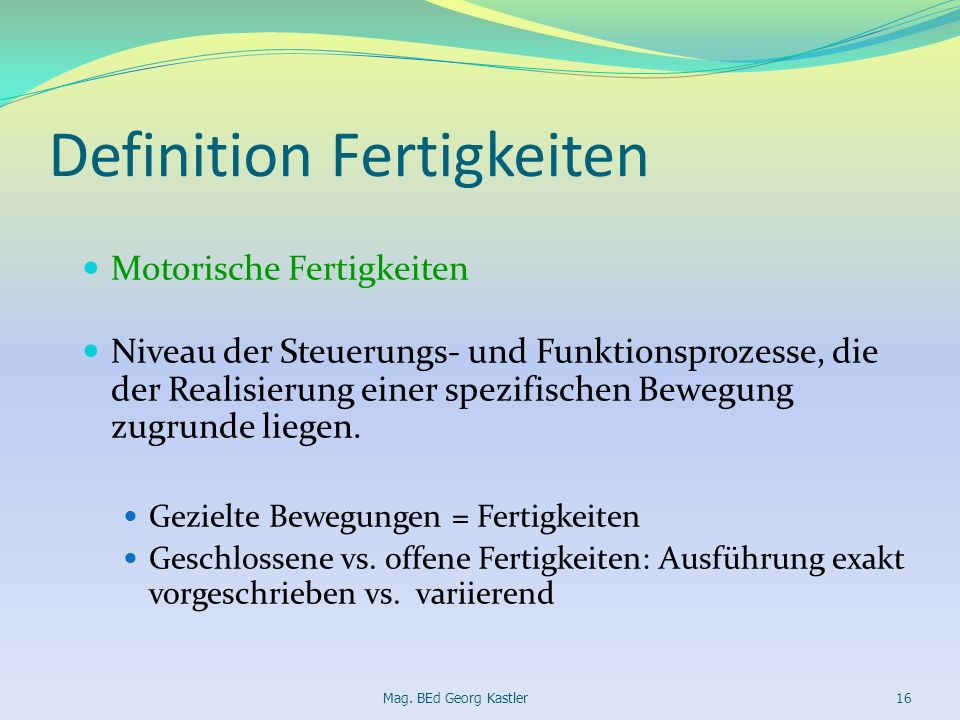 Definition Fertigkeiten Motorische Fertigkeiten Niveau der Steuerungs- und Funktionsprozesse, die der Realisierung einer spezifischen Bewegung zugrund