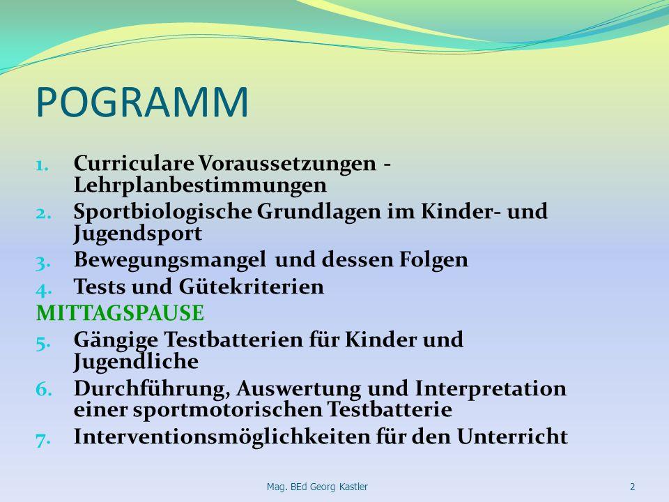 POGRAMM 1. Curriculare Voraussetzungen - Lehrplanbestimmungen 2. Sportbiologische Grundlagen im Kinder- und Jugendsport 3. Bewegungsmangel und dessen